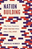 img - for Nation Building: Why Some Countries Come Together While Others Fall Apart (Princeton Studies in Global and Comparative Sociology) book / textbook / text book