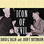 Icon of Evil: Hitler's Mufti and the Rise of Radical Islam | David G. Dalin,John F. Rothmann