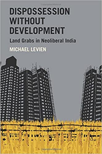 Dispossession without Development: Land Grabs in Neoliberal India ...
