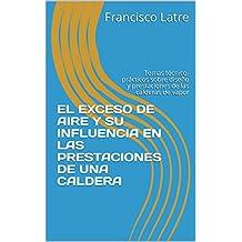 EL EXCESO DE AIRE Y SU INFLUENCIA EN LAS PRESTACIONES DE UNA CALDERA: Temas técnico-prácticos sobre diseño y prestaciones de las calderas de vapor (Spanish Edition)