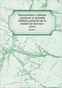 Documentos y planos relativos al periodo edilicio colonial