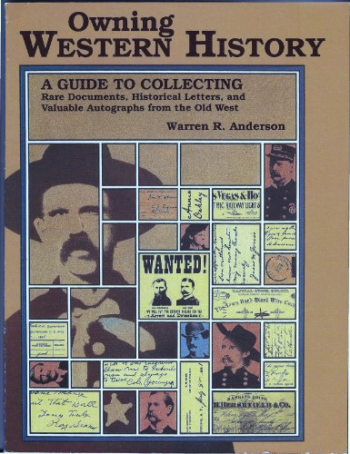 Owning Western History: A Guide to Collecting Rare Documents, Historical Letters, and Valuable Autographs from the Old West