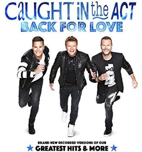 Caught In The Act-Back For Love Brand New Recorded Versions Of Our Greatest Hits And More-CD-FLAC-2016-NBFLAC Download