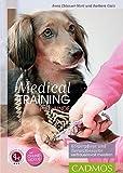 Medical Training für Hunde: Körperpflege und Tierarzt-Behandlungen vertrauensvoll meistern (Cadmos Hundepraxis)