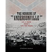 The Horrors of Andersonville: Life and Death Inside a Civil War Prison (Exceptional Social Studies Titles for Upper Grades)