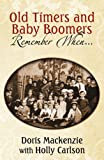 Old-Timers and Baby Boomers Remember When..., Doris Mackenzie, 0741443813