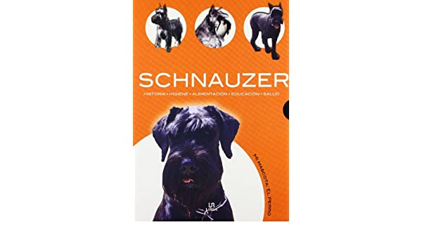 Schnauzer (Mi Mascota El Perro) (Spanish Edition): Javier Villahizan: 9788466209045: Amazon.com: Books