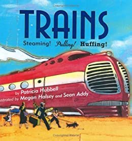 Trains: Steaming! Pulling! Huffing! by [Hubbell, Patricia]