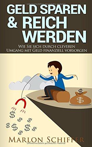 Geld sparen und Reich werden: Wie Sie sich durch cleveren Umgang mit Geld finanziell vorsorgen