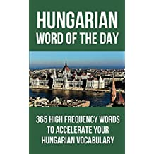 Hungarian Word of the Day: 365 High Frequency Words to Accelerate Your Hungarian Vocabulary