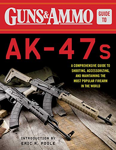 Guns & Ammo Guide to AK-47s: A Comprehensive Guide to Shooting, Accessorizing, and Maintaining the Most Popular Firearm in the - Ak 47 Carbine