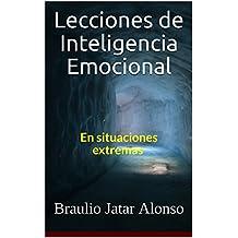 Lecciones de Inteligencia Emocional: En Situaciones Extremas (Spanish Edition)