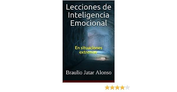 Amazon lecciones de inteligencia emocional en situaciones amazon lecciones de inteligencia emocional en situaciones extremas spanish edition ebook braulio jatar alonso kindle store fandeluxe Gallery