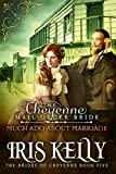 The Cheyenne Mail Order Bride: Much Ado About Marriage: (A Sweet Western Historical Romance) (The Brides of Cheyenne Book 5)