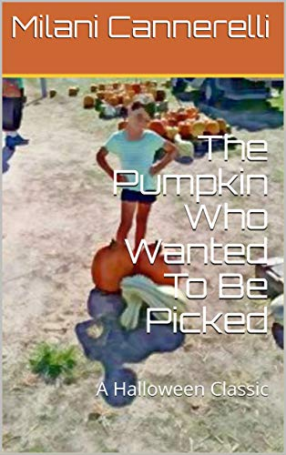 The Pumpkin Who Wanted To Be Picked: A Halloween Classic (The Adventures of Milani and Daddy, Book 2)]()