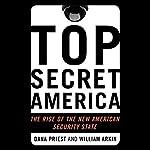 Top Secret America: The Rise of the New American Security State   Dana Priest,William M. Arkin