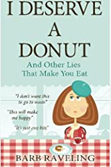 I Deserve a Donut (And Other Lies That Make You Eat): A Christian Weight Loss Resource Paperback