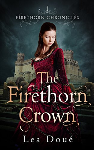 The Firethorn Crown (Firethorn Chronicles Book 1) by [Doué, Lea]