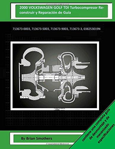 Descargar Libro 2000 Volkswagen Golf Tdi Turbocompresor Reconstruir Y Reparación De Guía: 713673-0003, 713673-5003, 713673-9003, 713673-3, 038253019n Brian Smothers