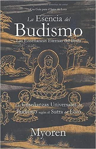 La Esencia del Budismo: Las Enseñanzas Universales del ...
