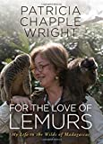 For the Love of Lemurs: My Life in the Wilds of Madagascar