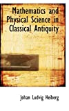Mathematics and Physical Science in Classical Antiquity, Johan Ludvig Heiberg, 0554740249