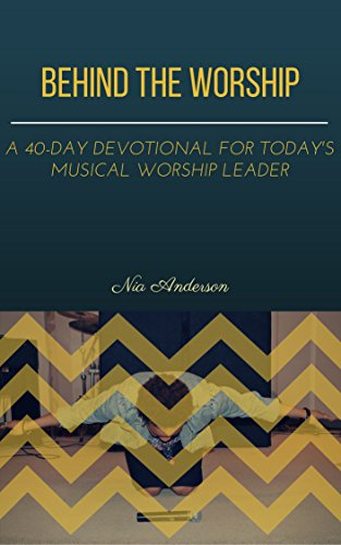 Behind the Worship: A 40-Day Devotion for Today's Musical Worship Leader