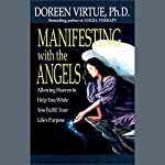 Manifesting with the Angels: Allowing Heaven to Help You While You Fulfill Your Life's Purpose | Doreen Virtue Ph.D.