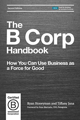 The B Corp Handbook, Second Edition: How You Can Use Business as a Force for ()