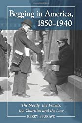 Begging in America, 1850-1940: The Needy, the Frauds, the Charities and the Law