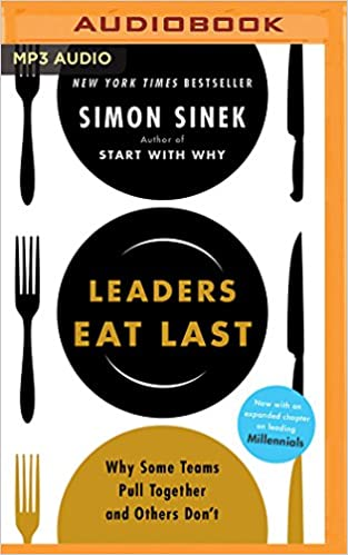 leaders eat last why some teams pull together and others don t