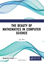 The Beauty of Mathematics in Computer Science Front Cover