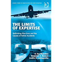 The Limits of Expertise: Rethinking Pilot Error and the Causes of Airline Accidents (Ashgate Studies in Human Factors for Flight Operations) (English Edition)