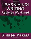 Learn Hindi Writing Activity Workbook, Dinesh Verma, 1456403931