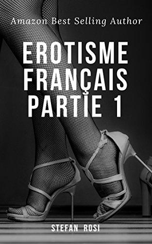 Erotisme Français partie 1 (French Edition)