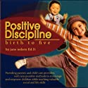 Positive Discipline: Birth to Five Speech by Jane Nelsen Narrated by Jane Nelsen