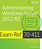 Exam Ref MCSA 70-411: Administering Windows Server 2012 R2