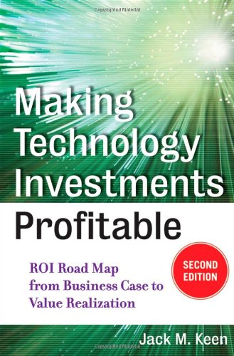 Making Technology Investments Profitable  Roi Road Map From Business Case To Value Realization