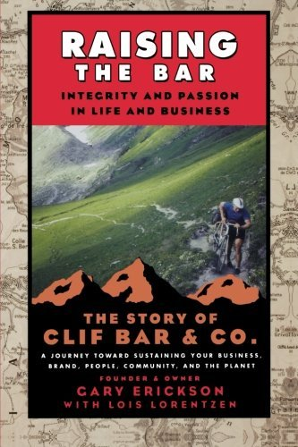 raising-the-bar-integrity-passion-in-life-business-the-story-of-clif-bar-inc-a-journey-toward-sustai