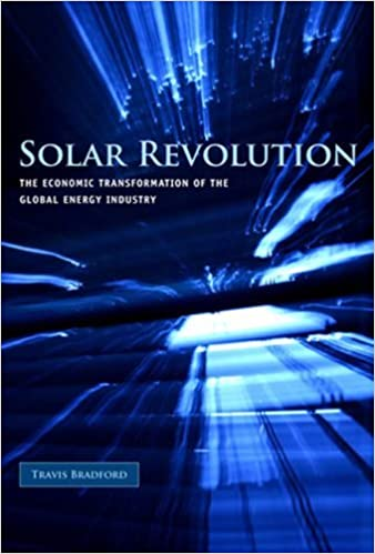 Solar Revolution: The Economic Transformation of the Global Energy Industry (MIT Press) by Travis Bradford (2008-09-26)