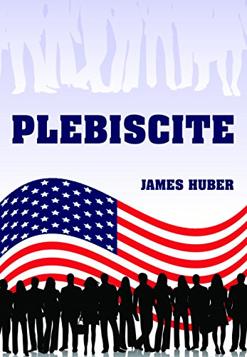 PLEBISCITE (Freedom's Coalition Book 3) by [Huber, James]