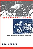 img - for Insurgent Cuba: Race, Nation, and Revolution, 1868-1898 book / textbook / text book