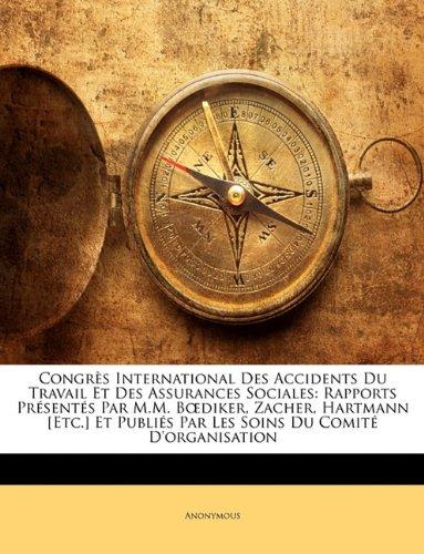 Download Congrès International Des Accidents Du Travail Et Des Assurances Sociales: Rapports Présentés Par M.M. Bœdiker, Zacher, Hartmann [Etc.] Et Publiés Par ... Du Comité D'organisation (French Edition) PDF
