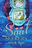The Soul Seekers, Amy K. Bond, 0595261604