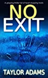 NO EXIT a gripping thriller full of heart-stopping twists by  TAYLOR ADAMS in stock, buy online here