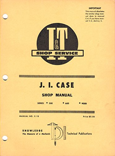 - J. I. Case 500 600 900B Series Tractor I&T Service Repair Shop Manual C-10