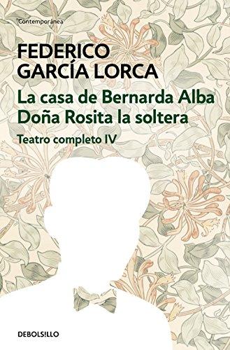 La casa de Bernarda Alba | Doña Rosita la soltera (Teatro completo 4) (Spanish Edition) (Autor De La Casa De Bernarda Alba)