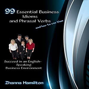 99 Essential Business Idioms and Phrasal Verbs Hörbuch