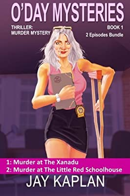 Thriller: Murder Mystery Book 1: Episode 1: Murder at the Xanadu, Episode 2: Murder at the Little Red Schoolhouse (O'Day Mysteries) (Volume 1)