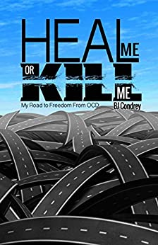 Heal Me Or Kill Me: My Road to Freedom From OCD by [Condrey, B.J.]